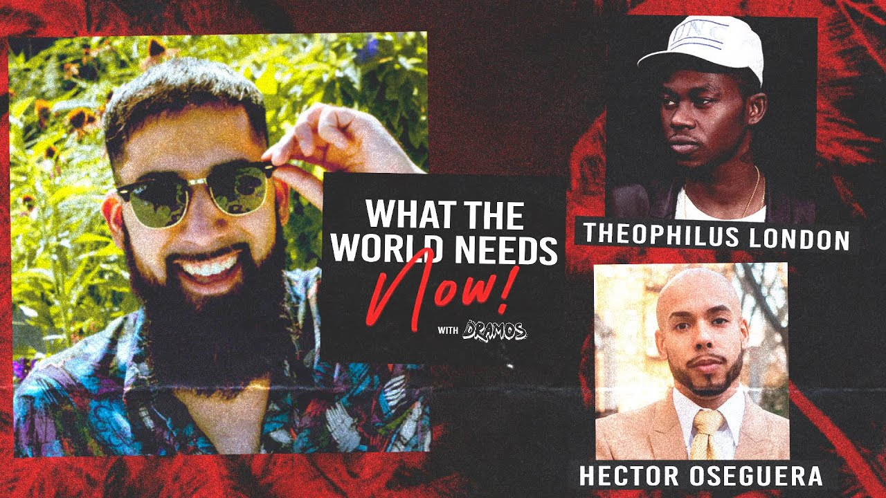 What The World Needs Now w/ Theophilus London & Congressional Candidate Hector Oseguera - Episode 3