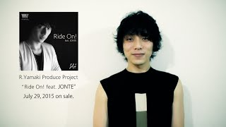 R.Yamaki Produce Project / Ride On! feat. JONTE コメントムービー