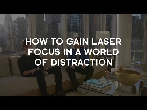 How to Gain Laser Focus In a World of Distraction