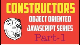 Constructors ( Object Oriented Programming in JavaScript Series - Part 1)