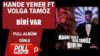 Hande Yener Ft. Volga Tamöz - Biri Var - (Full Albüm Dinle)