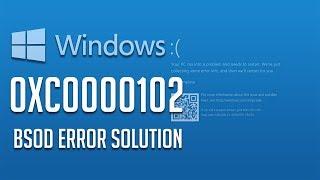 How to Fix Error Code 0xc0000102 in Windows 10/8/7 - [5 Solutions 2020]