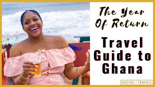 The Year Of Return Ghana 2019: Travel Guide to Ghana