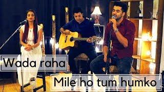 Wada Raha X Mile Ho Tum Humko SinghsUnplugged Mashup - Ft.Rashmeet Kaur