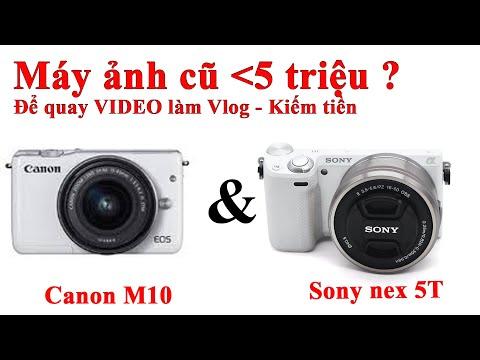[Máy ảnh Cũ Dưới 5 Triệu] Canon M10 & Sony Nex 5T - Máy ảnh Nào để Quay Video Tốt ?