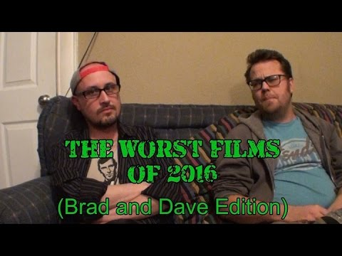 The Worst Films of 2016 (Brad and Dave Edition)