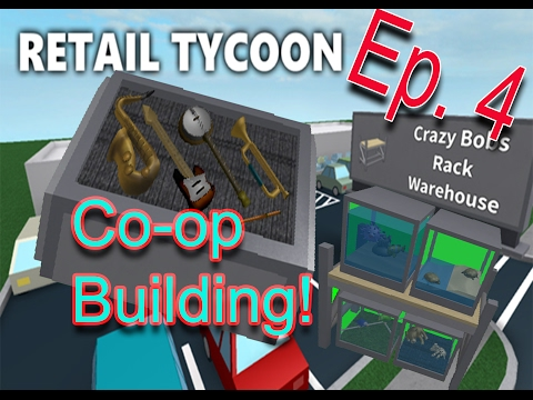 [Roblox: Retail Tycoon] Co-Op Building - E4. | BEST YOUTUBERS EVER!?!
