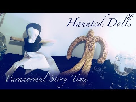 Paranormal Story Time - Haunted Dolls