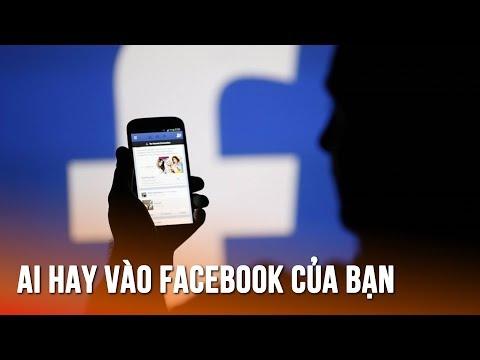 làm sao để biết ai hack facebook của mình - Cách xem ai vào facebook bạn nhiều nhất