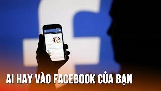 Cách xem ai vào facebook bạn nhiều nhất