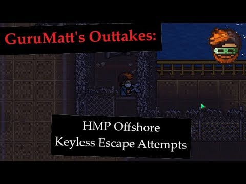 GuruMatt's Outtakes: HMP Offshore Keyless Escape Attempts - The Escapists 2