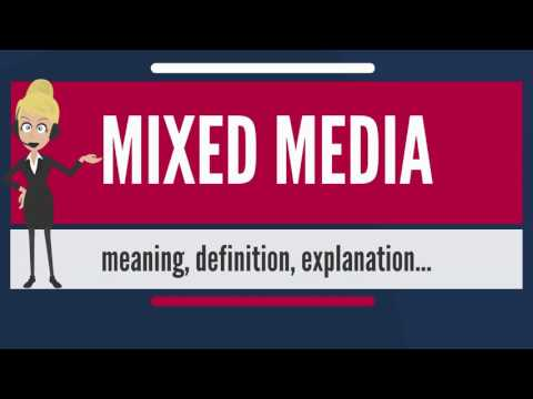 What is MIXED MEDIA? What does MIXED MEDIA mean? MIXED MEDIA meaning, definition & explanation