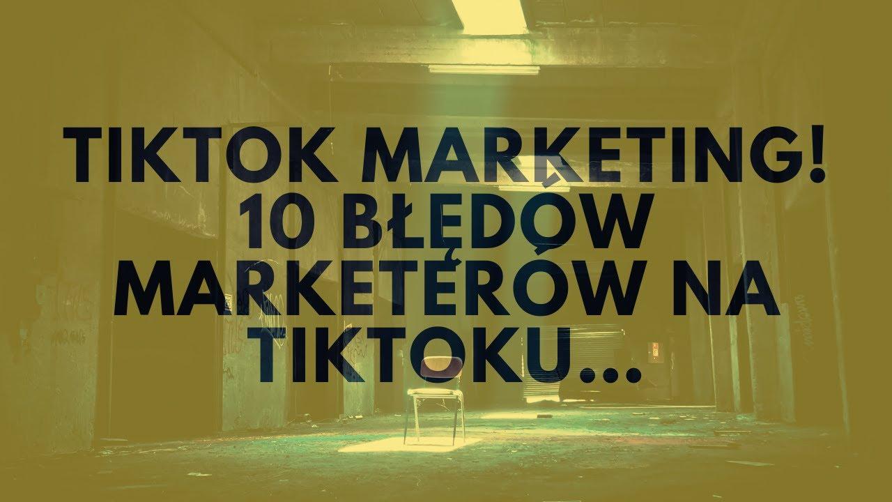 TikTok Marketing! 10 Błędów Marketerów Na TikToku…