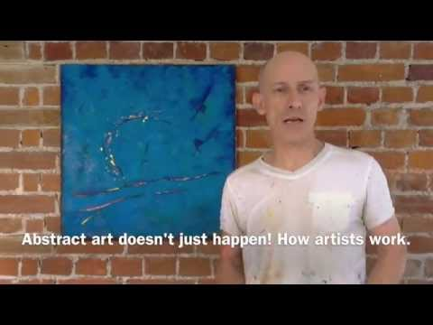 Abstract art doesn't just happen! How artists work