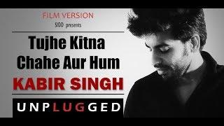 Tujhe kitna chahe aur hum | Unplugged | Film Version | Kabir Singh | Sidd