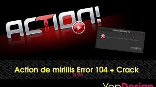 [TUTO+Crack] Problème Error 104 + Crack de Action Mirillis