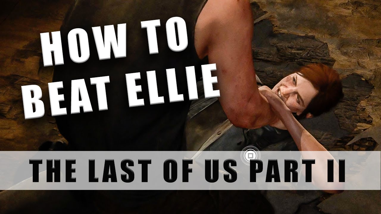 The Last of Us 2 how to beat Ellie