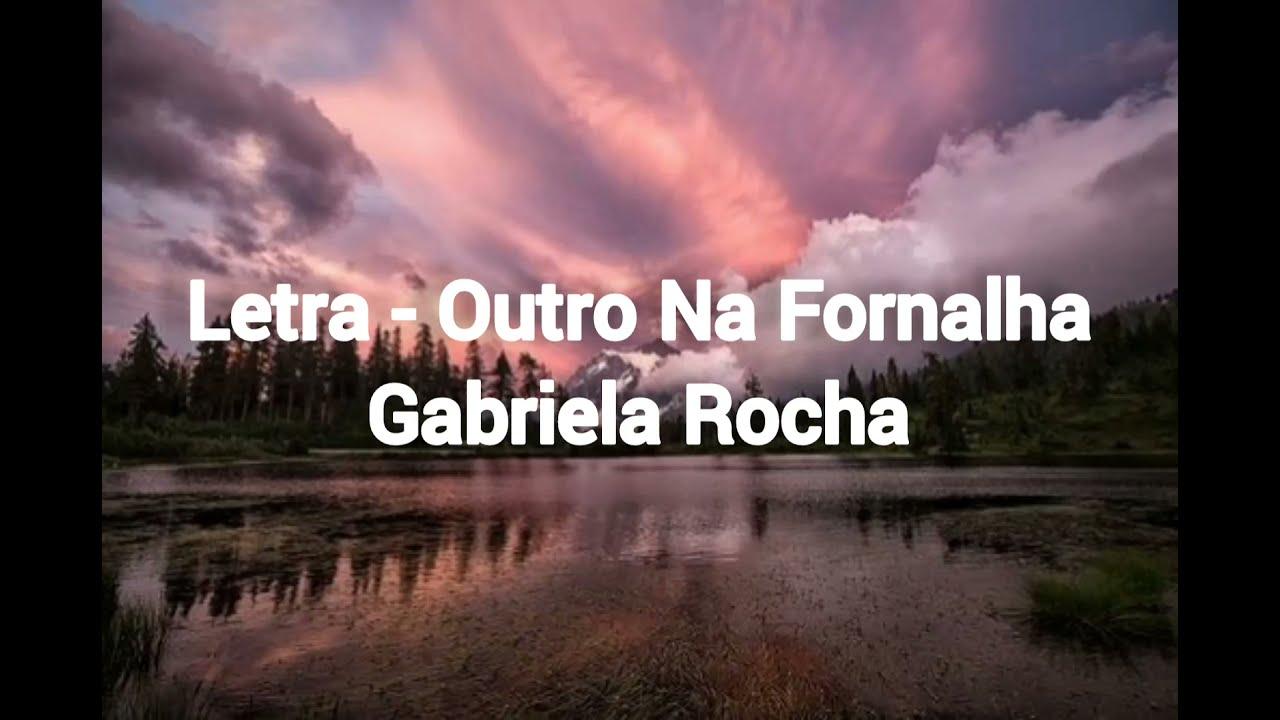 letra - outro na fornalha/Gabriela Rocha