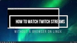 How To Watch Twitch Streams Without A Browser On Linux