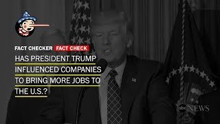 Fact Check: Has President Trump influenced companies to bring more jobs to the U.S.?