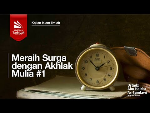 Kajian Tematik Series : MERAIH SURGA DENGAN AKHLAK MULIA | Ustadz Abu Haidar As Sundawy
