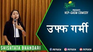 Uff Garmi | Nepali Stand-Up Comedy | Shishtata Bhandari | Nep-Gasm Comedy