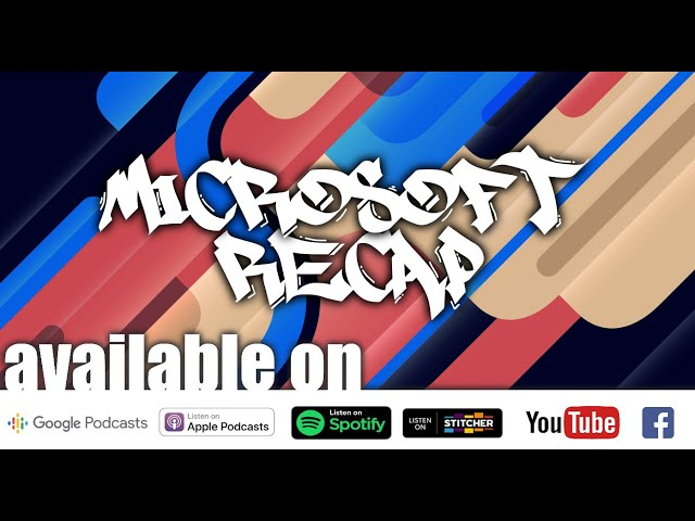 Episode 12: Microsoft Recap