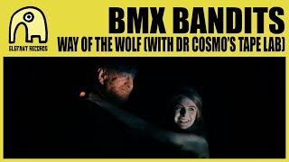 BMX BANDITS - Way Of The Wolf (With Dr Cosmo's Tape Lab) [Official]