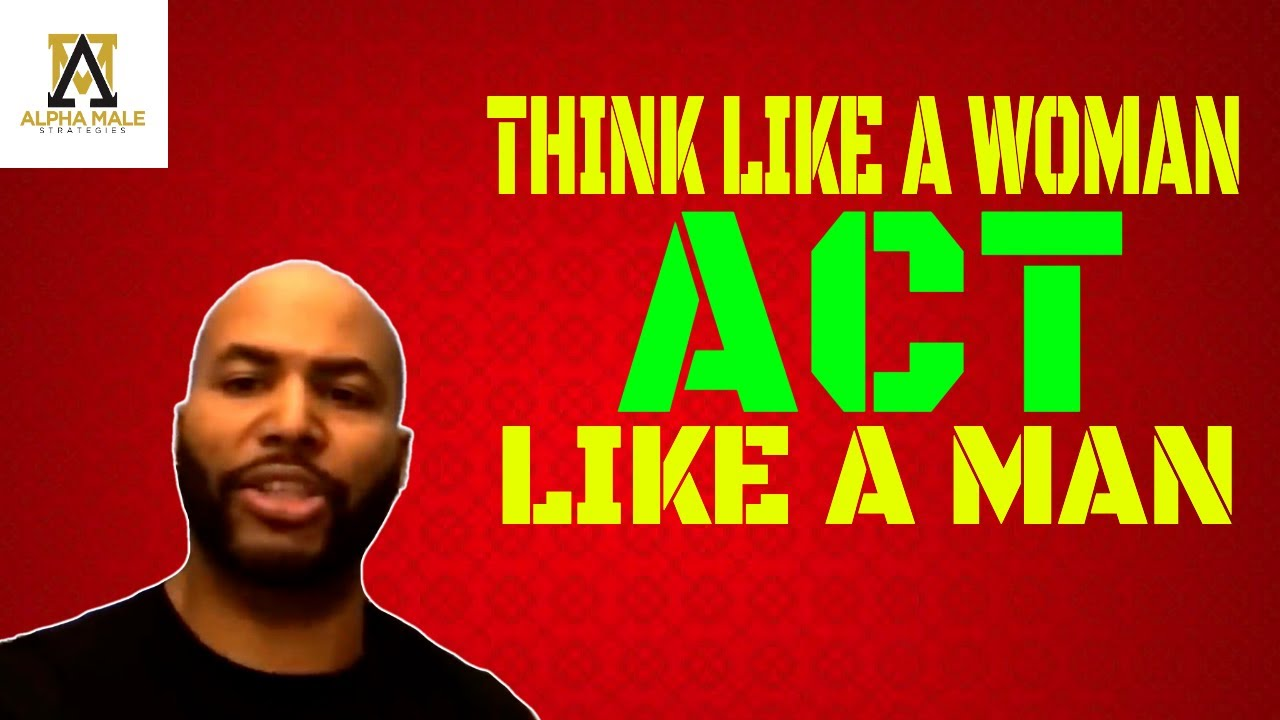 Download Think Like A Woman, Act Like A Man (@Alpha Male Strategies - AMS )