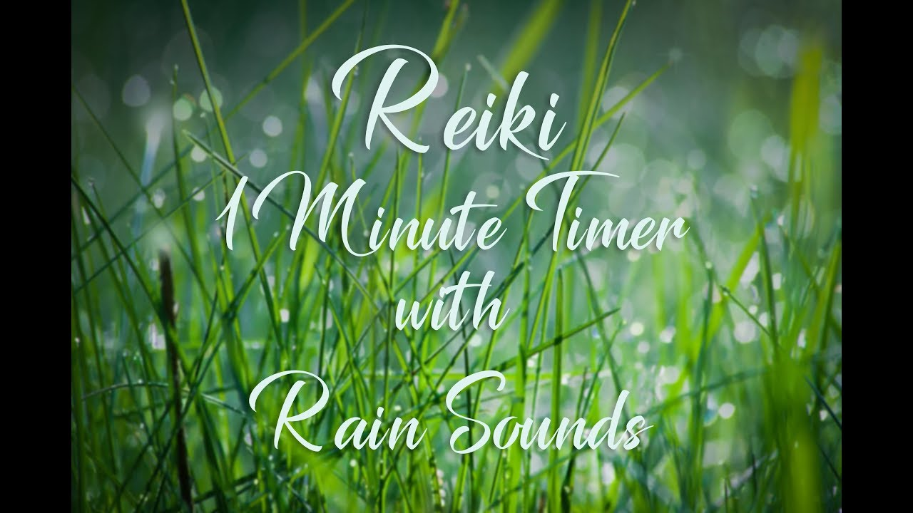 Reiki 1 Minute Timer Sounds Of Nature Rain Sounds With  Minute Bell Timers