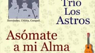 Trío Los Astros:  Asómate a mi Alma  -  (letra y acordes)