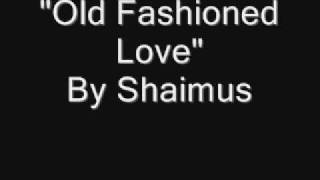 Watch Shaimus Old Fashioned Love video