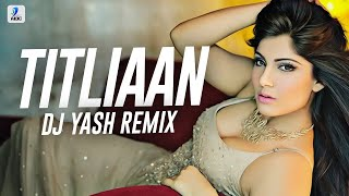 Titliaan Remix | DJ Yash | Harrdy Sandhu | Sargun Mehta | Afsana Khan | Yaar Mera Titliaan Varga