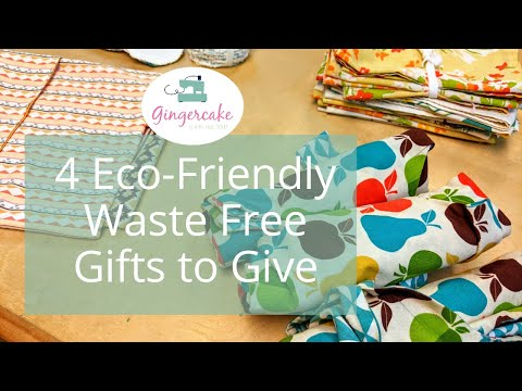4 Eco Friendly Waste Free Gifts to Give and Sew