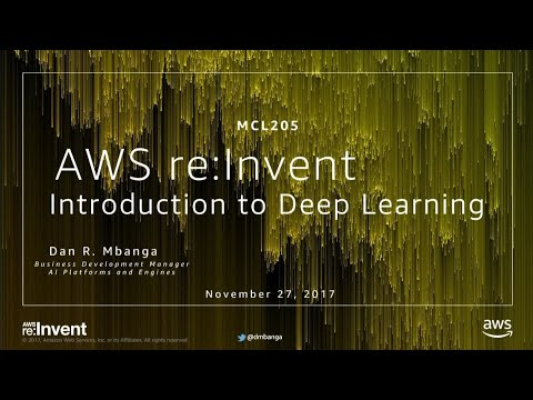 AWS re:Invent 2017: Introduction to Deep Learning (MCL205)