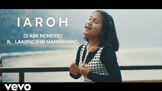 DJ ABK Nongsiej ft. Laaijingshai Marbaniang - Iaroh (Official Music Video)