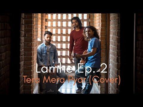 Tera Mera Pyar Amar (Cover) ft. BADRA   Lamhe Episode 2