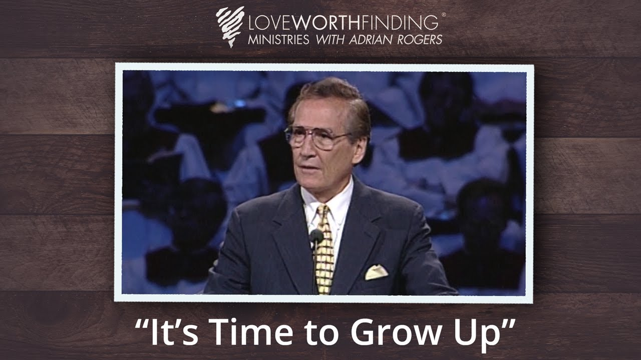 Adrian Rogers: It's Time to Grow Up #2018