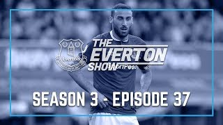 THE EVERTON SHOW: SEASON 3, EPISODE 37 - CENK TOSUN, JAMES MCCARTHY AND THE FAN OF THE YEAR