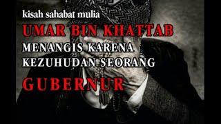 Kisah Sahabat Mulia Umar Bin Khattab Menangis Karena Kezuhudan Sang Gubernur.