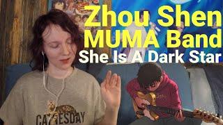 Zhou Shen × MUMA Band  She Is A Dark Star [russian girl reaction]