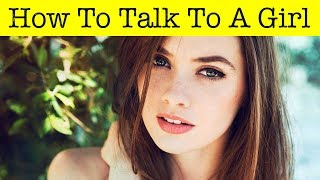 How To Talk To a Girl - 10 Flirting Tips Every Guy Should Know