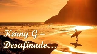 Kenny G - Desafinado