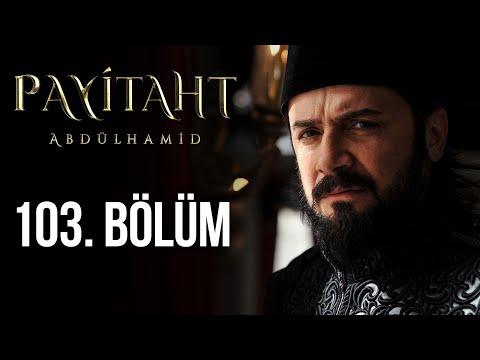 Payitaht Abdülhamid 103. Bölüm
