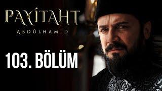 Payitaht Abdülhamid 103 Bölüm