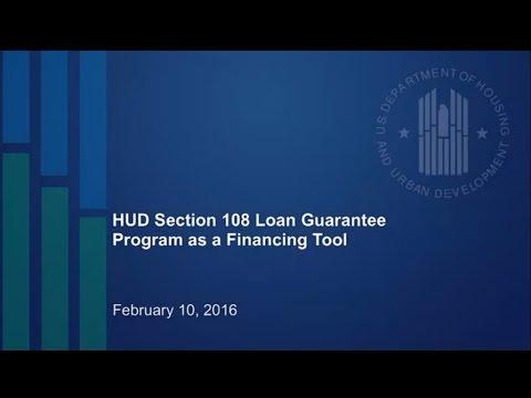 Part 1: HUD's Section 108 Loan Guarantee Program as a Financing Tool - 2016 Update Webinar - 2/10/16