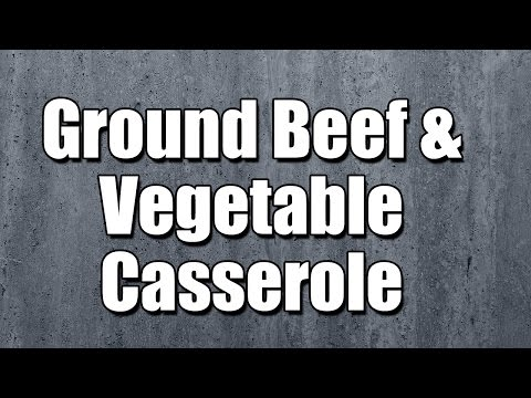 Ground Beef & Vegetable Casserole - MY3 FOODS - EASY TO LEARN