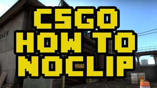 How to Noclip in CS:GO 2017 - How to Toggle NoClip In CSGO and Bind Noclip to keys - CSGO NOCLIP