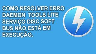 Como resolver erro daemon tools lite serviço disc soft bus não está em execução
