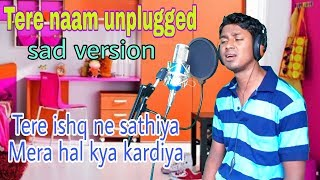 Tere ishq ne sathiya tere naam unplugged Bollywood cover song